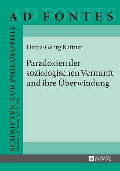 Paradoxien der soziologischen Vernunft und ihre Überwindung von Kuttner,  Heinz-Georg