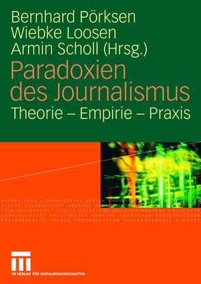 Paradoxien des Journalismus von Loosen,  Wiebke, Pörksen,  Bernhard, Scholl,  Armin
