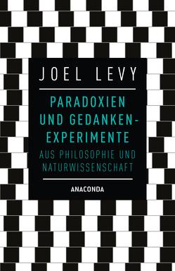 Paradoxien und Gedankenexperimente aus Philosophie und Naturwissenschaft von Levy,  Joel, Tengs,  Svenja