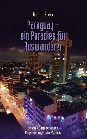 Paraguay – ein Paradies für Auswanderer von Stein,  Ruben