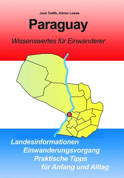 Paraguay – Wissenswertes für Einwanderer von Loews,  Adrian, Toeffs,  José