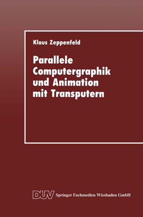 Parallele Computergraphik und Animation mit Transputern von Zeppenfeld,  Klaus