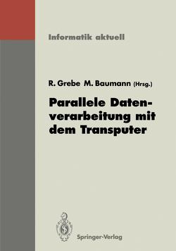 Parallele Datenverarbeitung mit dem Transputer von Baumann,  Martin, Grebe,  Reinhard