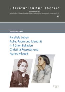 Parallele Leben: Rolle, Raum und Identität in frühen Balladen Christina Rossettis und Agnes Miegels von Bolte,  Sebastian