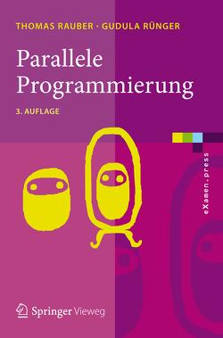 Parallele Programmierung von Rauber,  Thomas, Rünger,  Gudula