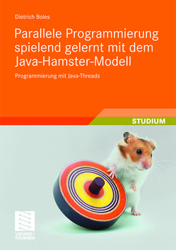 Parallele Programmierung spielend gelernt mit dem Java-Hamster-Modell von Boles,  Dietrich