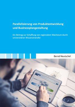 Parallelisierung von Produktentwicklung und Businessplangestaltung von Neutschel,  Bernd