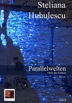 Parallelwelten von Huhulescu,  Steliana