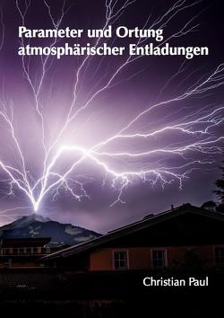 Parameter und Ortung atmosphärischer Entladungen von Paul,  Christian