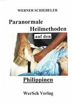 Paranormale Heilmethoden auf den Philippinen von Schiebeler,  Werner