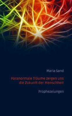 Paranormale Träume zeigen uns die Zukunft der Menschheit von Sand,  Maria