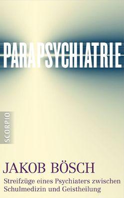 Parapsychiatrie von Bösch,  Jakob