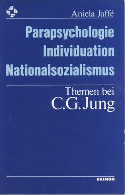 Parapsychologie, Individuation, Nationalsozialismus – Themen bei C. G. Jung von Jaffé,  Aniela