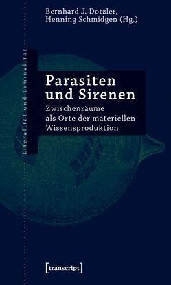 Parasiten und Sirenen von Dotzler,  Bernhard J., Schmidgen,  Henning