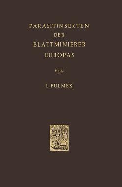 Parasitinsekten der Blattminierer Europas von Fulmek,  L.