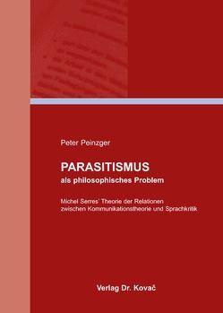 Parasitismus als philosophisches Problem von Peinzger,  Peter