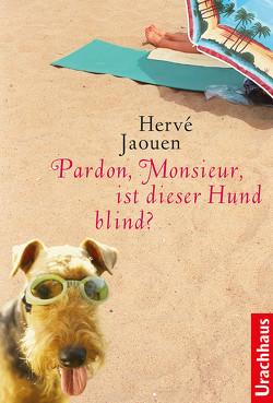 Pardon, Monsieur, ist dieser Hund blind? von Jaouen,  Hervé, Tramm,  Corinna