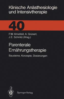 Parenterale Ernährungstherapie von Adolph,  M., Ahnefeld,  F.W., Ahnefeld,  Friedrich W., Bässler,  K.H., Behrend,  W., Dick,  W., Dölp,  R., Eckart,  J., Georgieff,  M., Grünert,  A., Halmagyi,  M., Hartig,  W., Heberer,  M., Kilian,  J., Pasch,  T., Pohlandt,  F., Rügheimer,  E., Schmitz,  J.E., Schürmann ,  W., Stein,  B., Wendt,  M, Wolfram,  G.