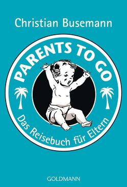 Parents To Go von Busemann,  Christian