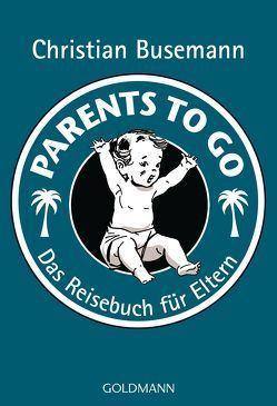 Parents To Go von Busemann,  Christian
