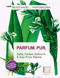 Parfum. Pur. Düfte, Farben, Kulinarik von Nagel,  Beate