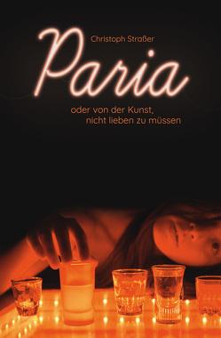Paria oder von der Kunst, nicht lieben zu müssen von Strasser,  Christoph