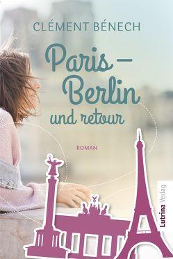 Paris – Berlin und retour von Bénech,  Clément, Dimitrow,  Lydia