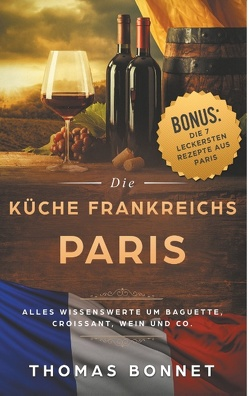 Paris – Die Küche Frankreichs von Bonnet,  Thomas