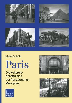 Paris: Die kulturelle Konstruktion der französischen Metropole von Schüle,  Klaus