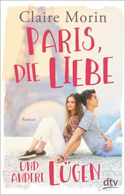 Paris, die Liebe und andere Lügen von Morin,  Claire