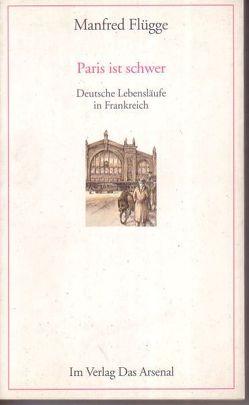 Paris ist schwer von Flügge,  Manfred, Stern,  Klara, Uhde,  Anne M, Uhde,  Wilhelm, Wroblewsky,  Vincent von