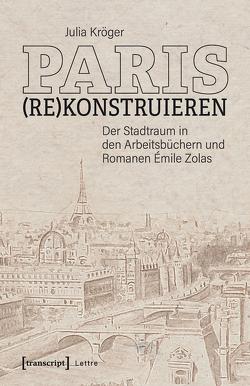 Paris (re)konstruieren von Kröger,  Julia