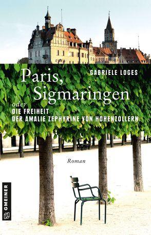 Paris, Sigmaringen oder Die Freiheit der Amalie Zephyrine von Hohenzollern von Loges,  Gabriele