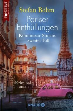 Pariser Enthüllungen – Kommissar Sturnis zweiter Fall von Böhm,  Stefan