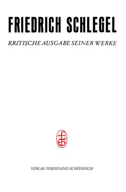 Friedrich Schlegel – Kritische Ausgabe seiner Werke – Abteilung III / Pariser und Kölner Lebensjahre (1802–1808) von Dierkes,  Hans