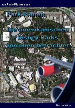 Park-Planet: Die amerikanischen Disney-Parks von oben betrachtet von Kölln,  Martin
