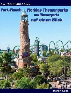 Park-Planet: Floridas Themenparks und Wasserparks auf einen Blick von Kölln,  Martin