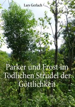 Parker und Frost im Tödlichen Strudel der Göttlichkeit von Gerlach,  Lars