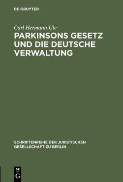 Parkinsons Gesetz und die deutsche Verwaltung von Ule,  Carl Hermann