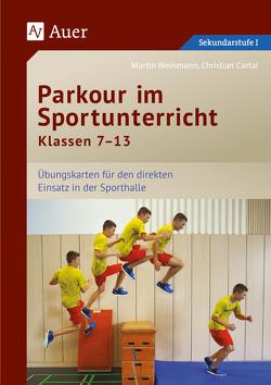 Parkour im Sportunterricht Klassen 7-13 von Cartal,  Christian, Weinmann,  Martin