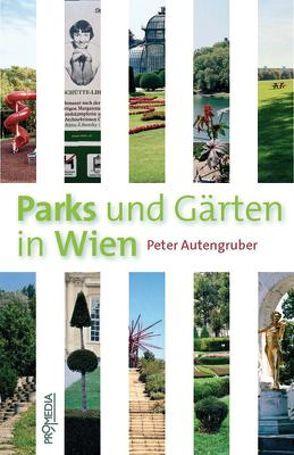 Parks und Gärten in Wien von Autengruber,  Ingrid, Autengruber,  Peter