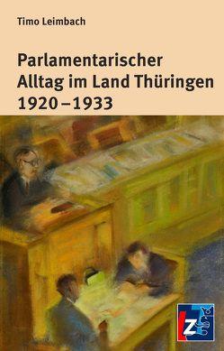 Parlamentarischer Alltag im Land Thürigen 1920 – 1933 von Leimbach,  Timo