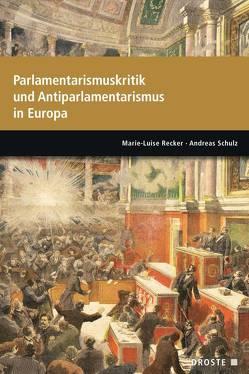 Parlamente in Europa / Parlamentarismuskritik und Antiparlamentarismus in Europa von Recker,  Marie-Luise, Schulz,  Andreas