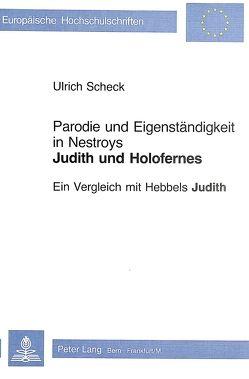 Parodie und Eigenständigkeit in Nestroys «Judith und Holofernes» von Scheck,  Ulrich