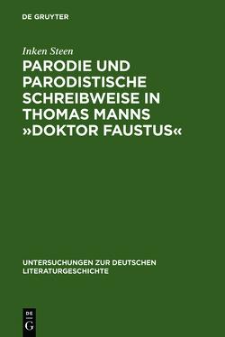 Parodie und parodistische Schreibweise in Thomas Manns »Doktor Faustus« von Steen,  Inken