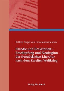 Parodie und Reskription – Erschöpfung und Neubeginn der französischen Literatur nach dem Zweiten Weltkrieg von Vogel von Frommannshausen,  Bettina