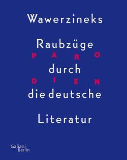 Parodien. Wawerzineks Raubzüge durch die deutsche Literatur von Wawerzinek,  Peter