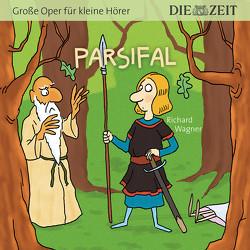 Parsifal, Große Oper für kleine Hörer, Die ZEIT-Edition von Könnecke,  Ole, Petzold,  Bert Alexander, Wagner,  Richard