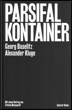 Parsifal Kontainer von Baselitz,  Georg, Bremer,  Fabian, Kluge,  Alexander, Marquardt,  Tristan, Storz,  Pascal