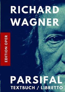 Parsifal Textbuch / Libretto (Kommentiert durch ein Nachwort zu Leben und Werk des Komponisten) von Wagner,  Richard